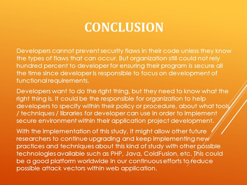 CONCLUSION Developers cannot prevent security flaws in their code unless they know the types of flaws that can occur.