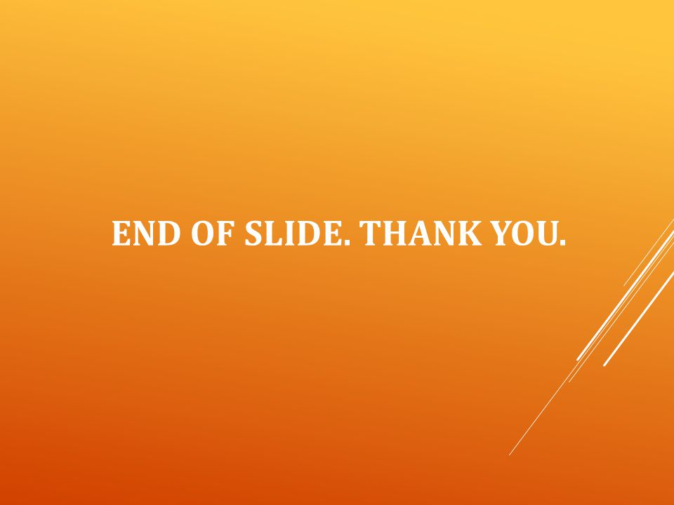 END OF SLIDE. THANK YOU.