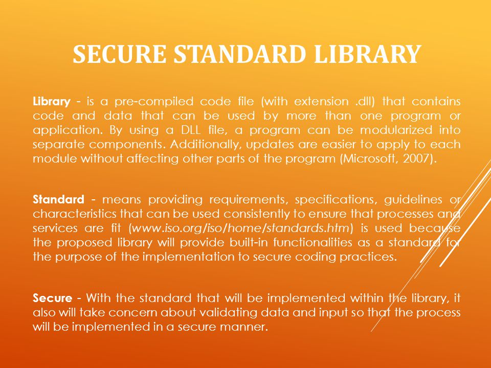 SECURE STANDARD LIBRARY Library - is a pre-compiled code file (with extension.dll) that contains code and data that can be used by more than one program or application.