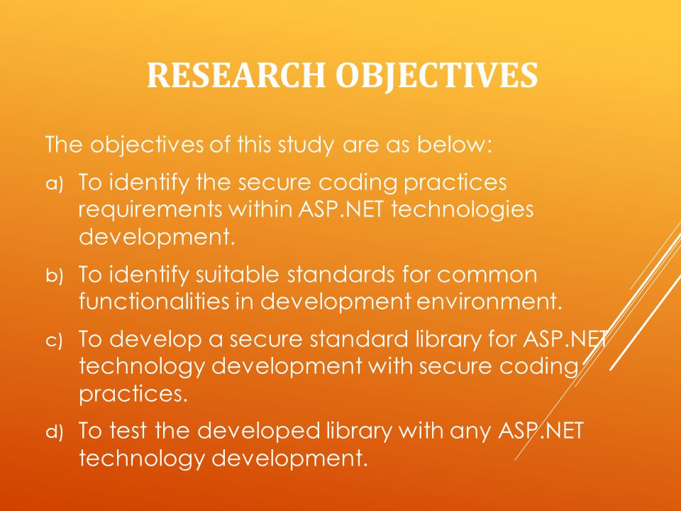 RESEARCH OBJECTIVES The objectives of this study are as below: a) To identify the secure coding practices requirements within ASP.NET technologies development.