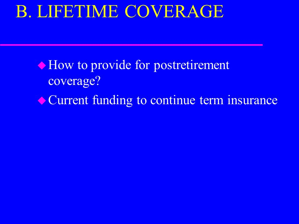 B. LIFETIME COVERAGE u How to provide for postretirement coverage.
