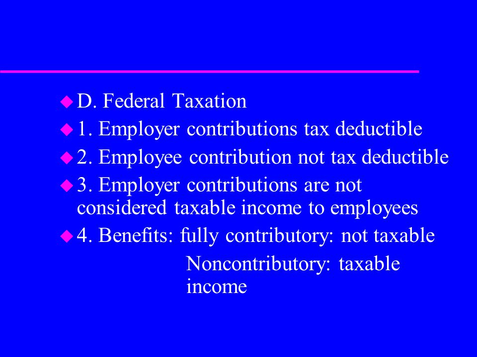 u D. Federal Taxation u 1. Employer contributions tax deductible u 2.
