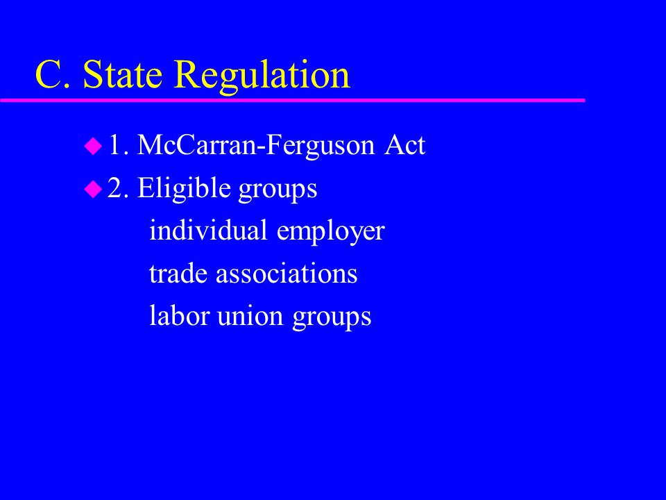 C. State Regulation u 1. McCarran-Ferguson Act u 2.