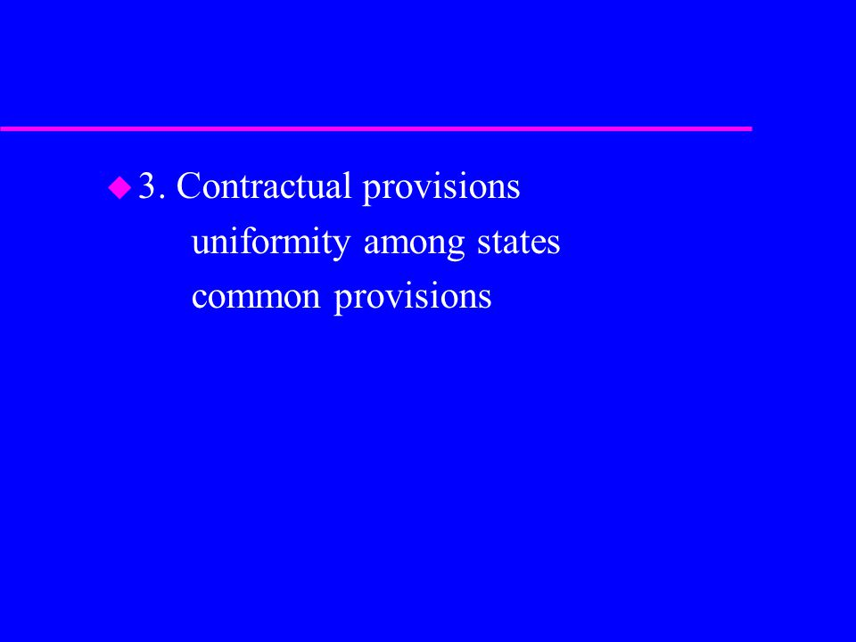 u 3. Contractual provisions uniformity among states common provisions