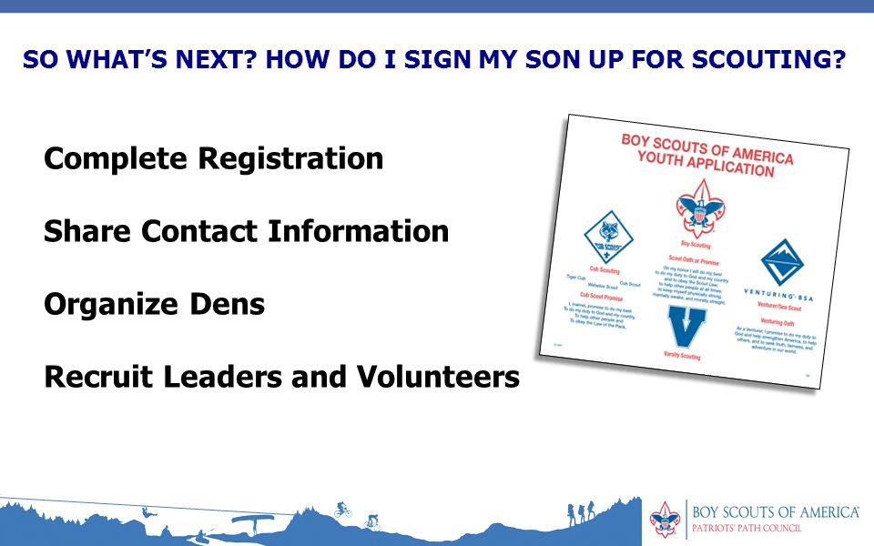Complete Registration Share Contact Information Organize Dens Recruit Leaders and Volunteers SO WHAT'S NEXT.