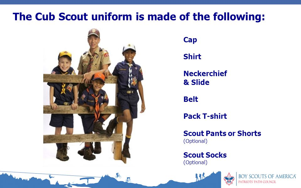 The Cub Scout uniform is made of the following: Cap Shirt Neckerchief & Slide Belt Pack T-shirt Scout Pants or Shorts (Optional) Scout Socks (Optional)
