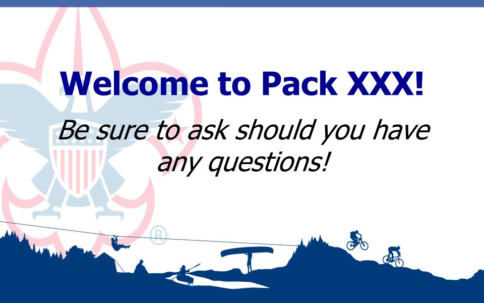 Welcome to Pack XXX! Be sure to ask should you have any questions!