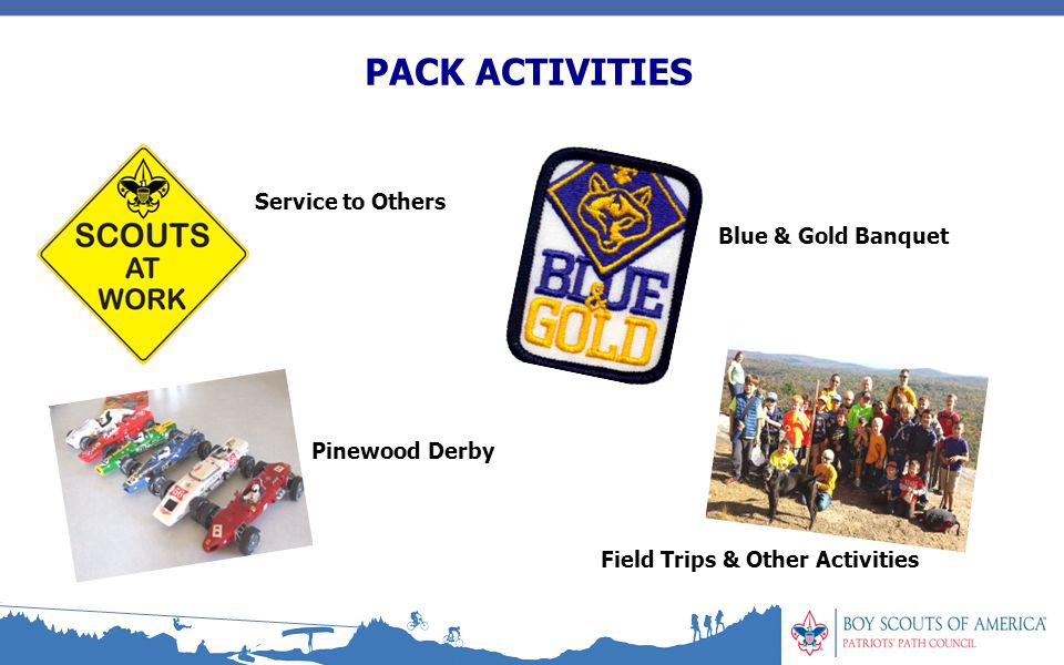 PACK ACTIVITIES Pinewood Derby Service to Others Field Trips & Other Activities Blue & Gold Banquet