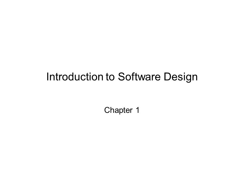 Introduction to Software Design Chapter 1