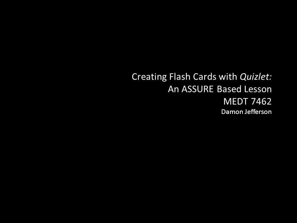 Creating Flash Cards with Quizlet: An ASSURE Based Lesson