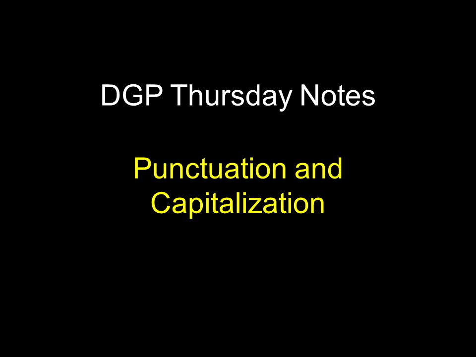 DGP Thursday Notes Punctuation and Capitalization