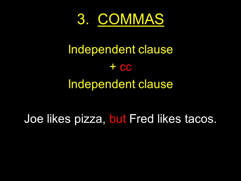 3. COMMAS Independent clause + cc Independent clause Joe likes pizza, but Fred likes tacos.