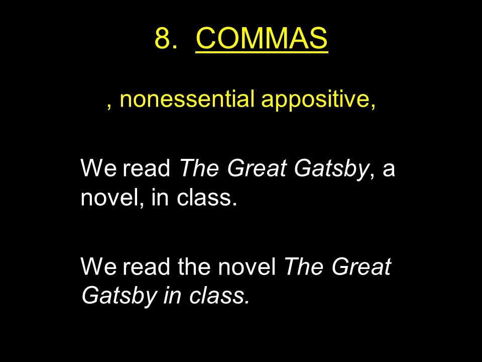 8. COMMAS, nonessential appositive, We read The Great Gatsby, a novel, in class.