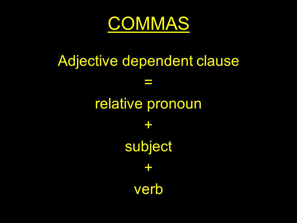 COMMAS Adjective dependent clause = relative pronoun + subject + verb