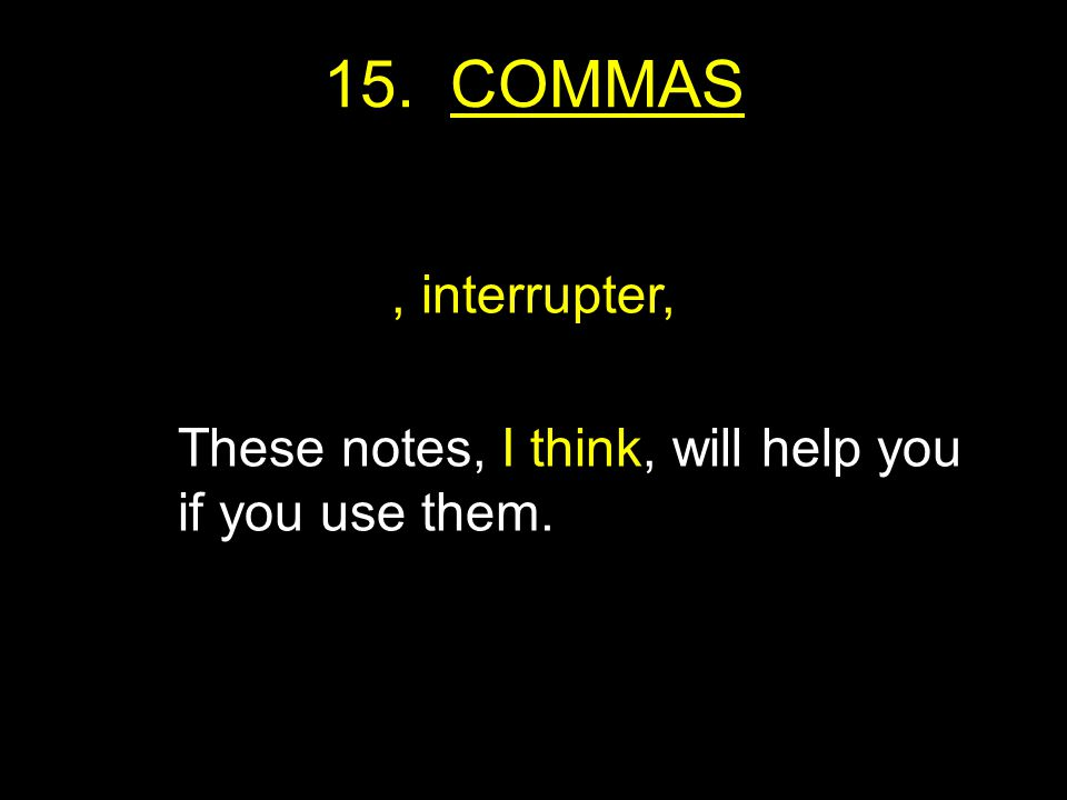 15. COMMAS, interrupter, These notes, I think, will help you if you use them.