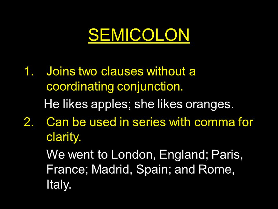 SEMICOLON 1.Joins two clauses without a coordinating conjunction.
