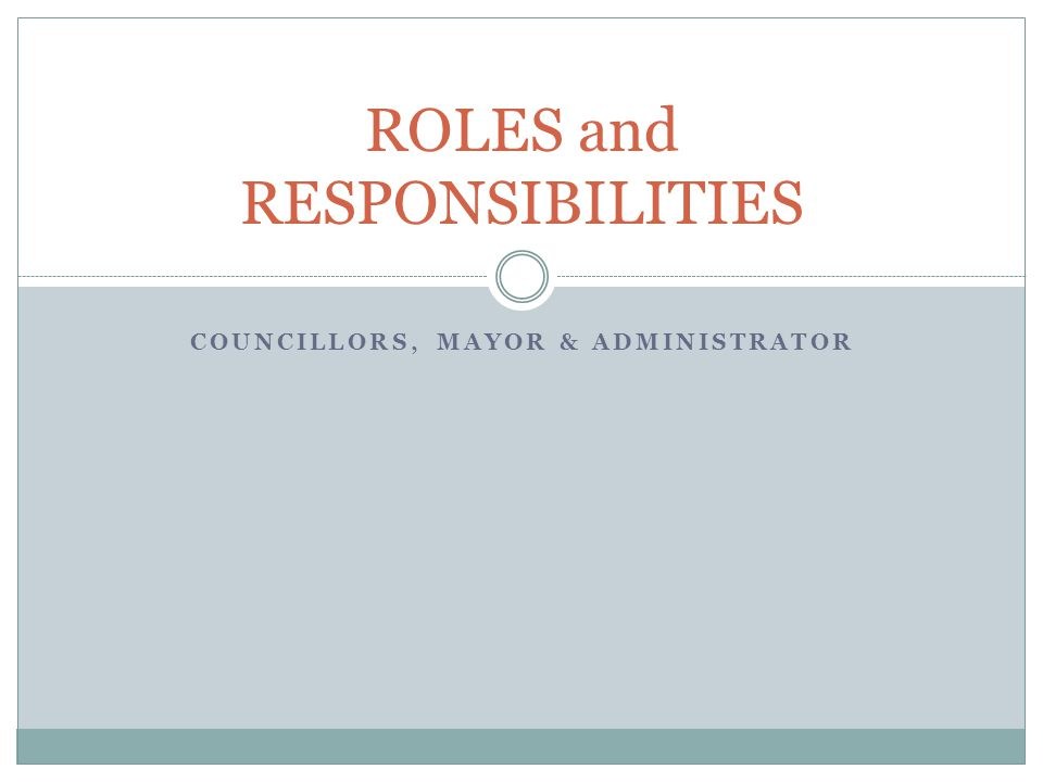COUNCILLORS, MAYOR & ADMINISTRATOR ROLES and RESPONSIBILITIES