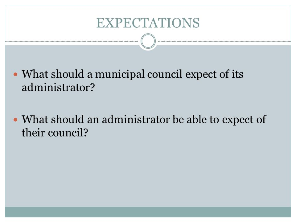 EXPECTATIONS What should a municipal council expect of its administrator.