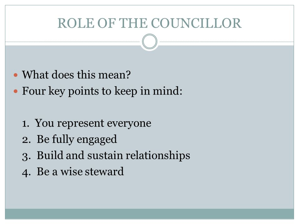 ROLE OF THE COUNCILLOR What does this mean. Four key points to keep in mind: 1.
