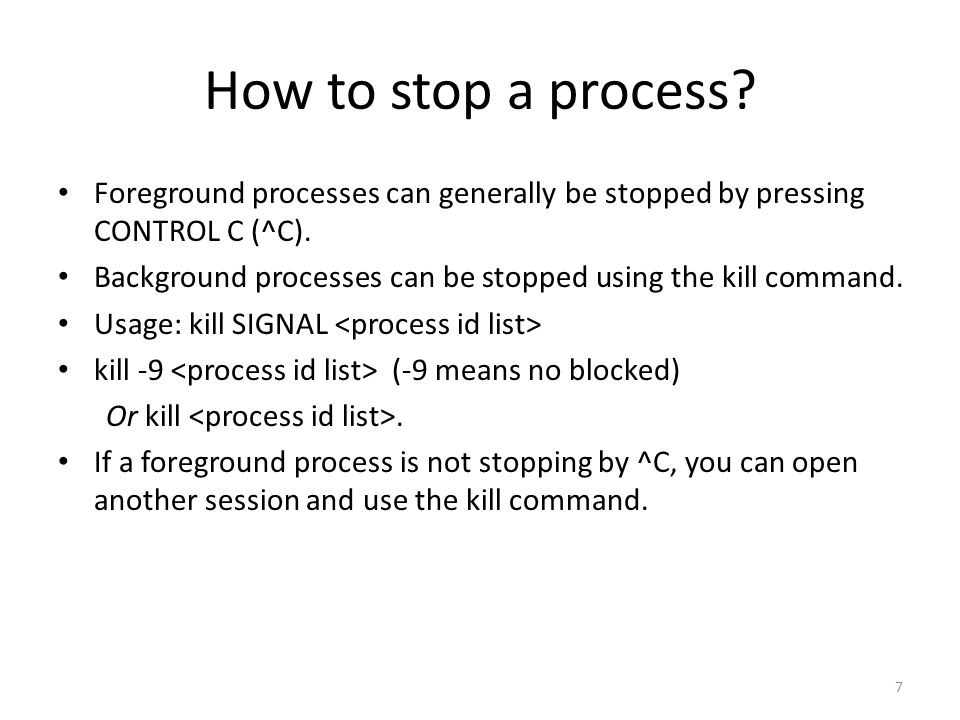 7 How to stop a process. Foreground processes can generally be stopped by pressing CONTROL C (^C).