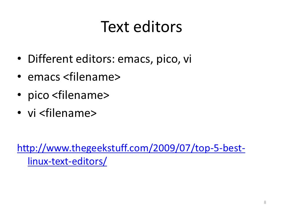 8 Text editors Different editors: emacs, pico, vi emacs pico vi   linux-text-editors/