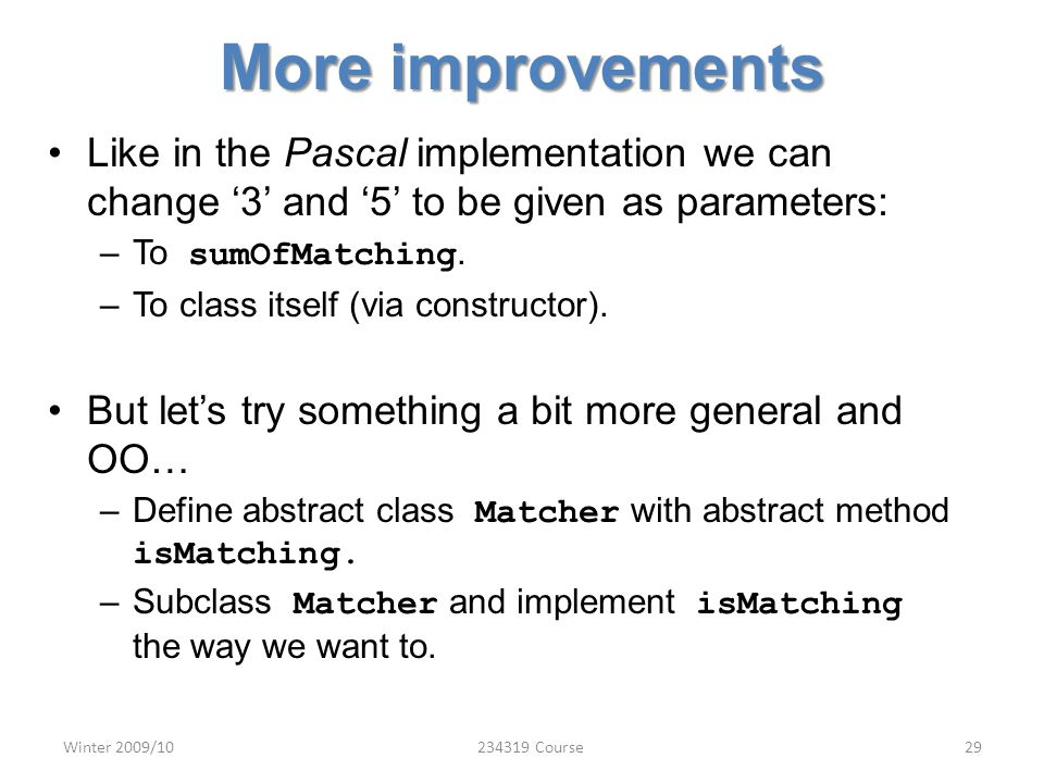 More improvements Like in the Pascal implementation we can change '3' and '5' to be given as parameters: –To sumOfMatching.
