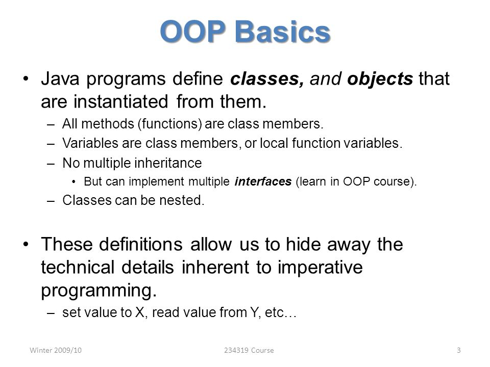 OOP Basics Java programs define classes, and objects that are instantiated from them.