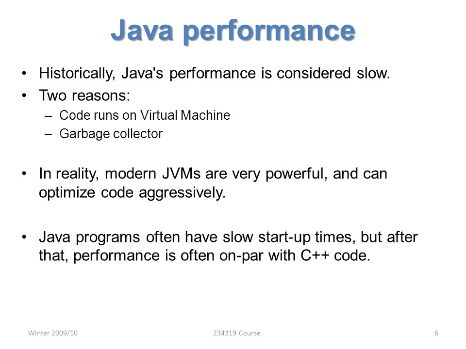 Java performance Historically, Java s performance is considered slow.