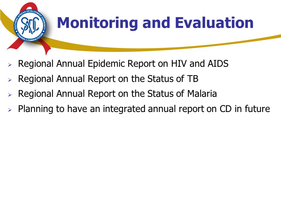 Monitoring and Evaluation  Regional Annual Epidemic Report on HIV and AIDS  Regional Annual Report on the Status of TB  Regional Annual Report on the Status of Malaria  Planning to have an integrated annual report on CD in future