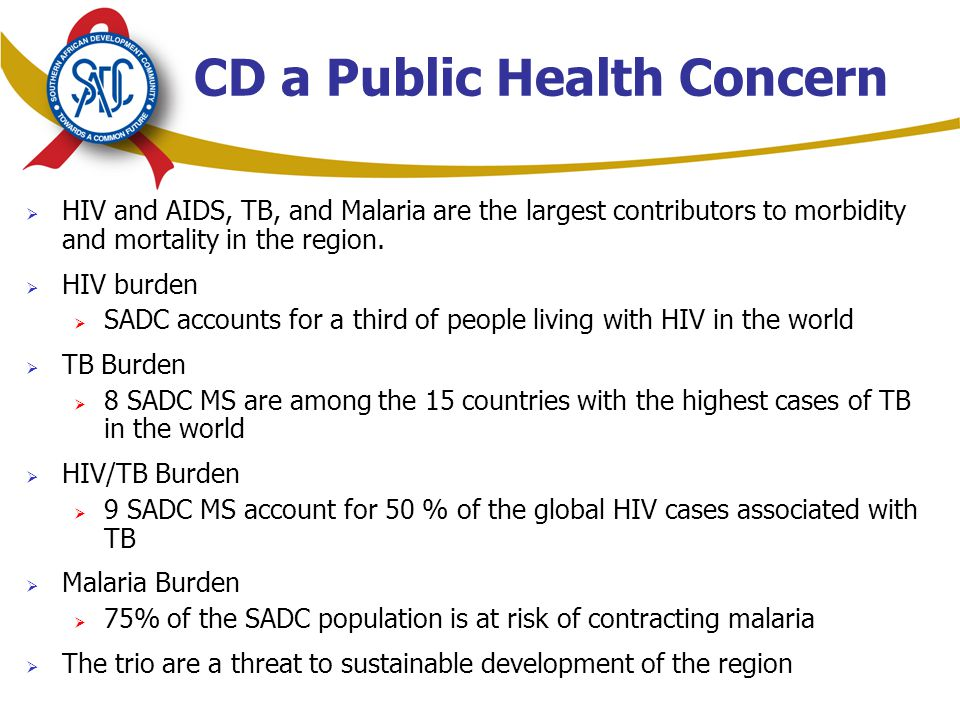 CD a Public Health Concern  HIV and AIDS, TB, and Malaria are the largest contributors to morbidity and mortality in the region.