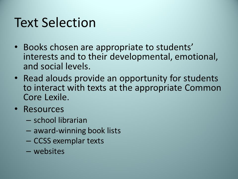 Text Selection Books chosen are appropriate to students' interests and to their developmental, emotional, and social levels.