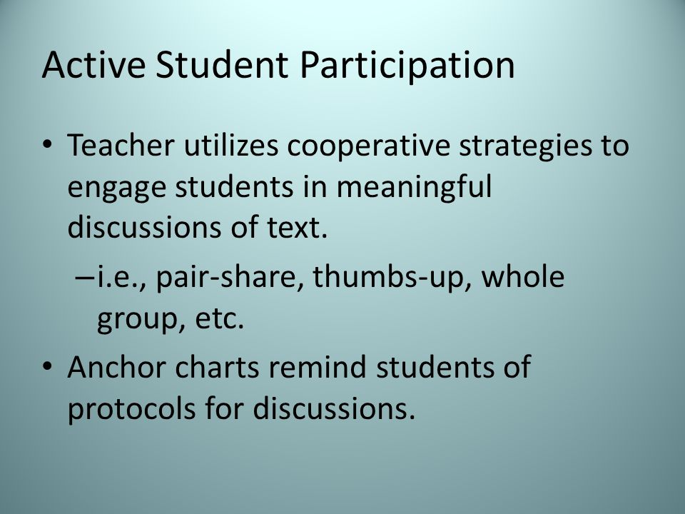 Active Student Participation Teacher utilizes cooperative strategies to engage students in meaningful discussions of text.