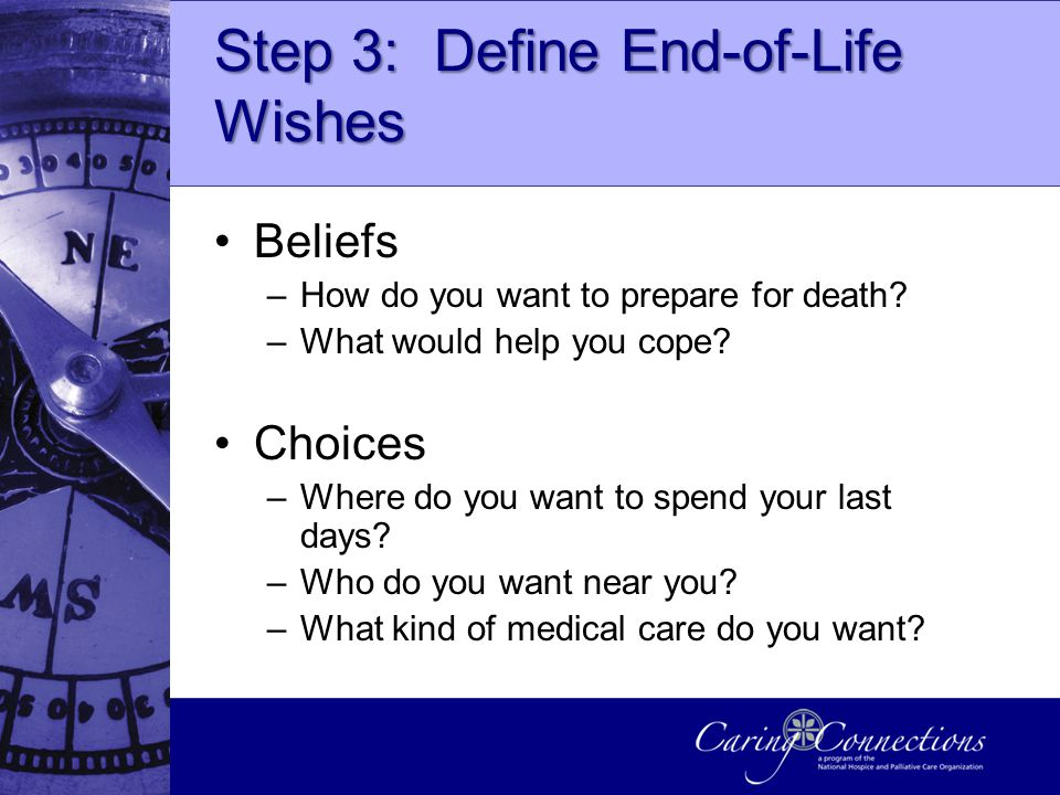 Step 3: Define End-of-Life Wishes Beliefs –How do you want to prepare for death.