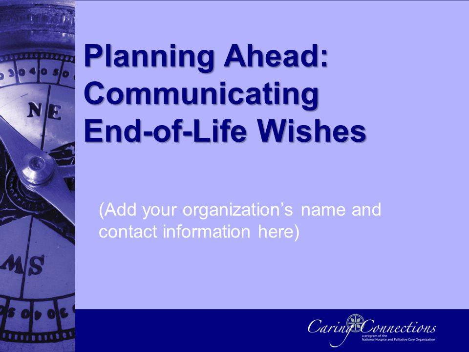 Planning Ahead: Communicating End-of-Life Wishes (Add your organization's name and contact information here)