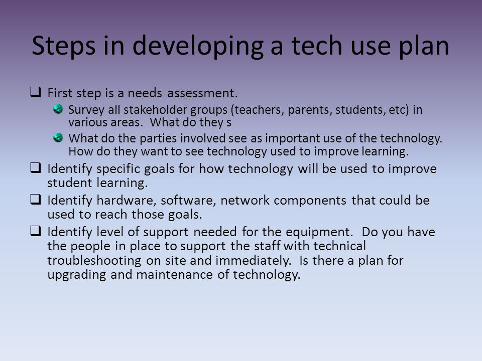 Steps in developing a tech use plan  First step is a needs assessment.