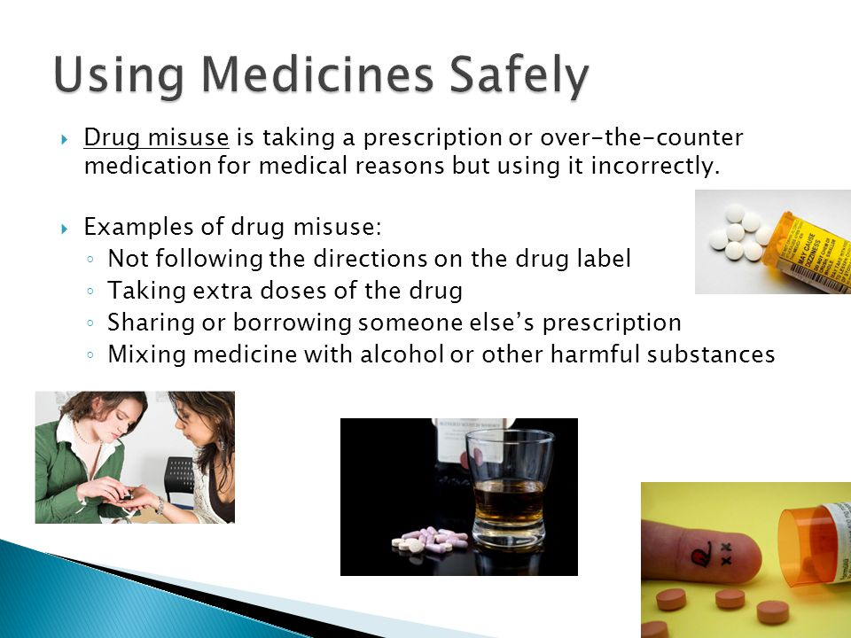  Drug misuse is taking a prescription or over-the-counter medication for medical reasons but using it incorrectly.