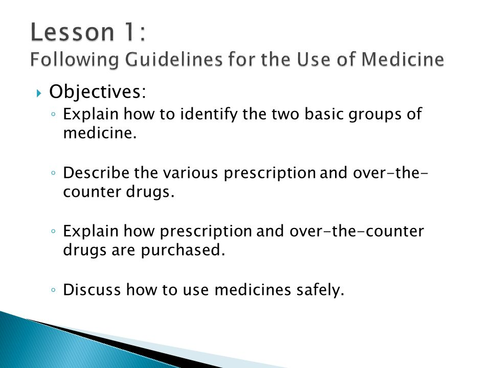  Objectives: ◦ Explain how to identify the two basic groups of medicine.