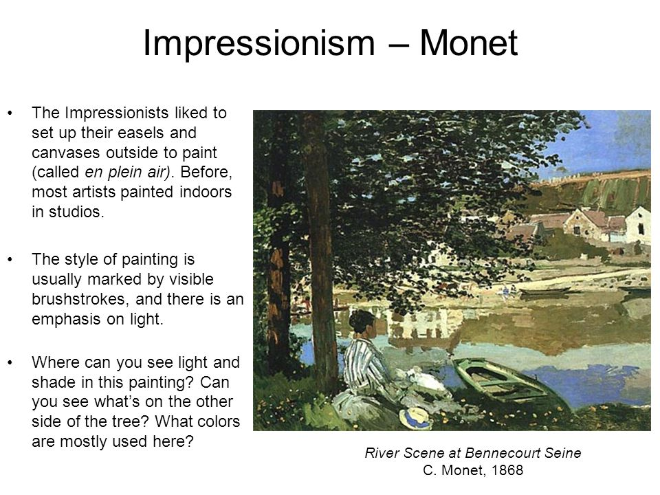 Impressionism – Monet The Impressionists liked to set up their easels and canvases outside to paint (called en plein air).