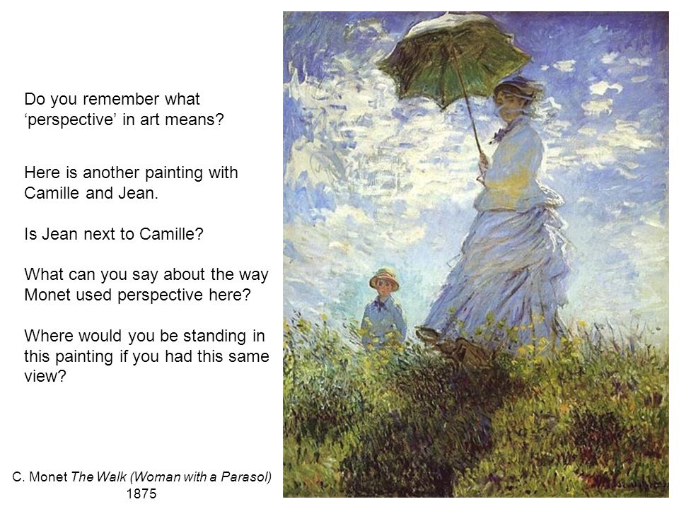 C. Monet The Walk (Woman with a Parasol) 1875 Here is another painting with Camille and Jean.