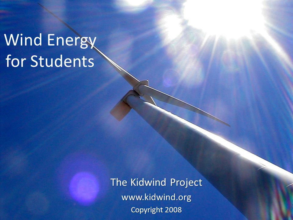 Wind Energy for Students The Kidwind Project   Copyright 2008