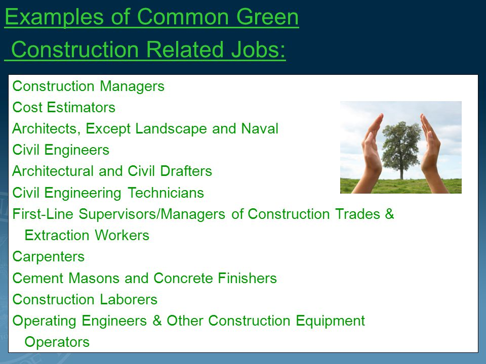GROWTH IN GREEN JOBS Many of the green jobs that will be growing are in construction trades due to weatherization, retrofitting, new construction, and remediation.