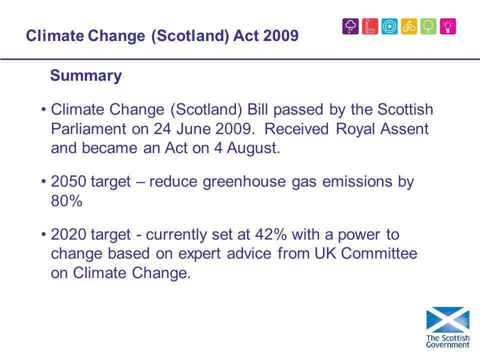 Climate Change (Scotland) Act 2009 Climate Change (Scotland) Bill passed by the Scottish Parliament on 24 June 2009.