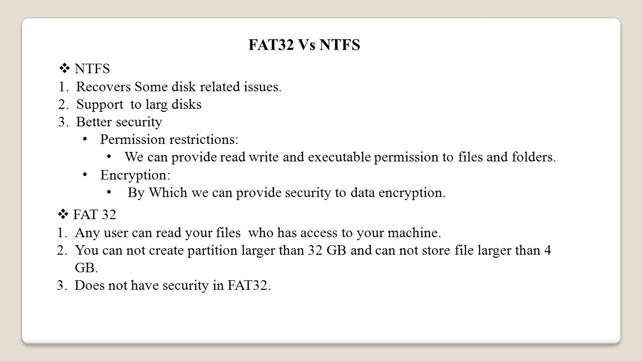 FAT32 Vs NTFS  NTFS 1.Recovers Some disk related issues.