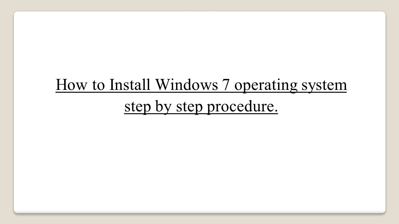 How to Install Windows 7 operating system step by step procedure.
