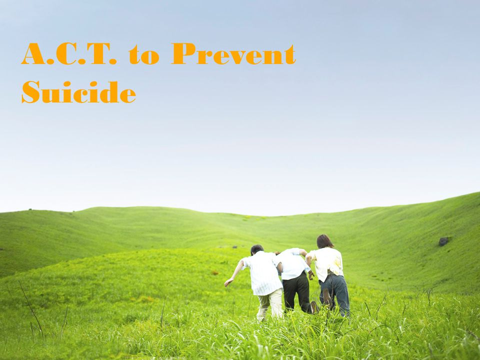 A.C.T. to Prevent Suicide