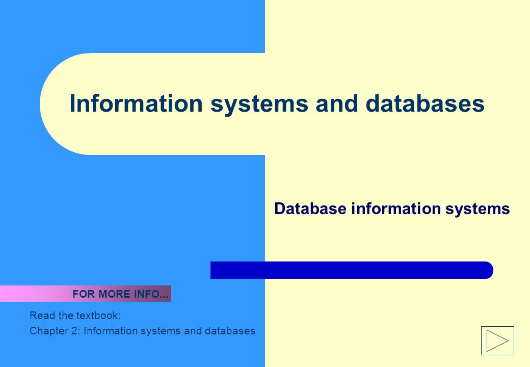 Information systems and databases Database information systems Read the textbook: Chapter 2: Information systems and databases FOR MORE INFO...