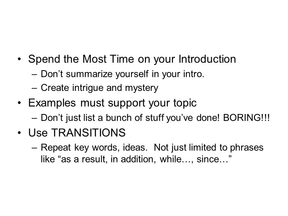 Spend the Most Time on your Introduction –Don't summarize yourself in your intro.