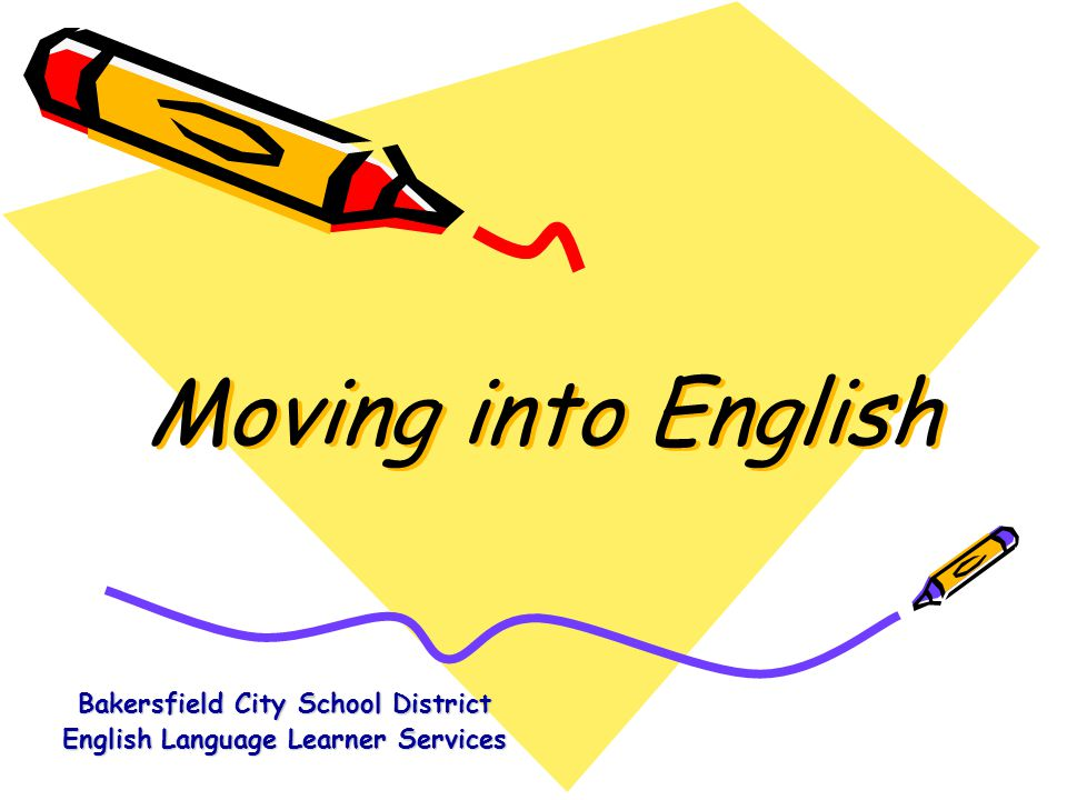 Moving into English Bakersfield City School District English Language Learner Services