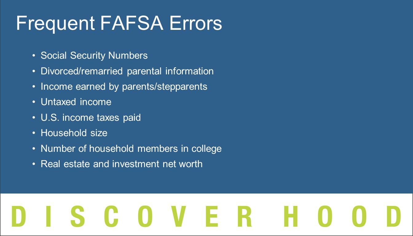 Frequent FAFSA Errors Social Security Numbers Divorced/remarried parental information Income earned by parents/stepparents Untaxed income U.S.