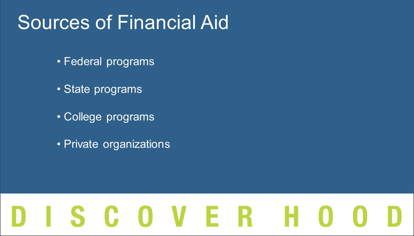 Federal programs State programs College programs Private organizations Sources of Financial Aid